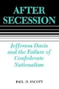 After Secession Jefferson Davis and the Failure of Confederate Nationalism