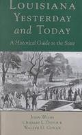 Louisiana, Yesterday and Today A Historical Guide to the State