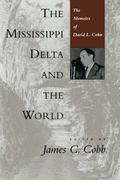 Mississippi Delta and the World The Memoirs of David L. Cohn