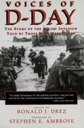 Voices of D-Day The Story of the Allied Invasion Told by Those Who Were There