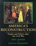 America's Reconstruction: People and Politics After the Civil War