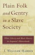Plain Folk and Gentry in a Slave Society White Liberty and Black Slavery in Augusta's Hinter...