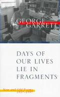 Days of Our Lives Lie in Fragments New and Old Poems, 1957-1997