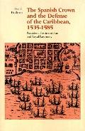Spanish Crown and the Defense of the Caribbean, 1535-1585 Precedent, Patrimonialism, and Roy...