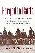 Forged in Battle The Civil War Alliance of Black Soldiers and White Officers