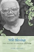 Wild Blessings The Poetry of Lucille Clifton