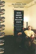 Wide Awake in the Pelican State Stories by Contemporary Louisiana Writers