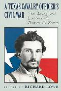 Texas Cavalry Officer's Civil War The Diary And Letters Of James C. Bates
