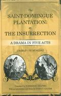 Saint-Domingue Plantation: or, The Insurrection: A Drama in Five Acts