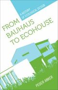 From Bauhaus to Eco-House: A History of Ecological Design
