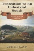 Transition to an Industrial South : Athens, Georgia, 1830-1870