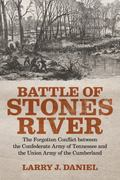Battle of Stones River : The Forgotten Conflict Between the Confederate Army of Tennessee an...