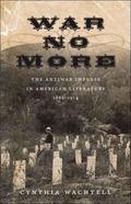 War No More : The Antiwar Impulse in American Literature, 1861-1914