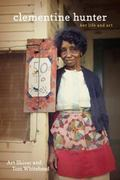 Clementine Hunter : Her Life and Art