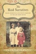 Maid Narratives : African American Domestic Workers and Their Employers in the Jim Crow South