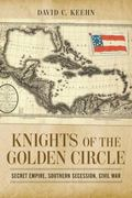 Knights of the Golden Circle : Secret Empire, Southern Secession, Civil War
