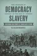 Problem of Democracy in the Age of Slavery : Garrisonian Abolitionists and Transatlantic Reform