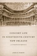 Concert Life in Nineteenth-Century New Orleans : A Comprehensive Reference
