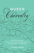 Queer Chivalry : Medievalism and the Myth of White Masculinity in Southern Literature
