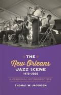 New Orleans Jazz Scene, 1970-2000 : An Insider's Retrospective