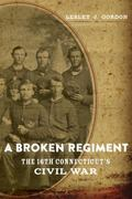 Broken Regiment : The 16th Connecticut's Civil War