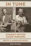 In Tune : Charley Patton, Jimmie Rodgers, and the Roots of American Music