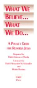 What We Believe...What We Do a Pocket Guide for Reform Jews