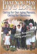 That You May Live Long Caring for Our Aging Parents, Caring for Ourselves