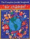 Complete Jewish Songbook for Children 201 Jewish Songs for Holidays, Everyday or Just for Fun!