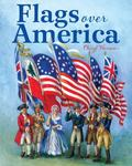 Flags over America : A Star-Spangled Story