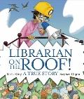 Librarian on the Roof! : A True Story