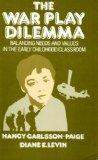 The War Play Dilemma: Balancing Needs and Values in the Early Childhood Classroom (Early Chi...
