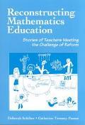 Reconstructing Mathematics Education Stories of Teachers Meeting the Challenge of Reform