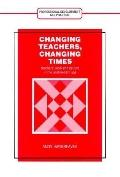 Changing Teachers, Changing Times Teachers' Work and Culture in the Postmodern Age