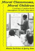 Moral Classrooms, Moral Children Creating a Constructivist Atmosphere in Early Education