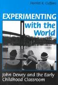Experimenting With the World John Dewey and the Early Childhood Classroom