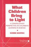 What Children Bring to Light A Constructivist Perspective on Children's Learning in Science