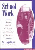 School Work Gender and the Cultural Construction of Teaching