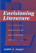 Envisioning Literature Literary Understanding and Literature Instruction