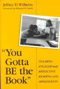 You Gotta Be the Book Teaching Engaged and Reflective Reading With Adolescents