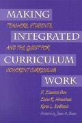 Making Integrated Curriculum Work Teachers, Students, and the Quest for Coherent Curriculum