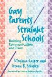 Gay Parents/Straight Schools: Building Comunication and Trust