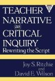 Teacher Narrative As Critical Inquiry: Rewriting the Script (Practitioner Inquiry Series)