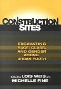Construction Sites Excavating Race, Class, and Gender Among Urban Youth