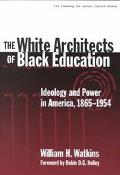 White Architects of Black Education Ideology and Power in America, 1865-1954