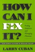 How Can I Fix It? Finding Solutions and Managing Dilemmas  An Educator's Road Map