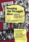 Keeping the Struggle Alive Studying Desegregation in Our Town  A Guide to Doing Oral History