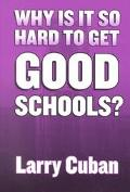 Why Is It So Hard to Get Good Schools?