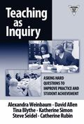 Teaching As Inquiry Asking Hard Questions to Improve Practice and Student Achievement