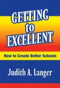 Getting to Excellent How to Create Better Schools